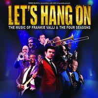 Let's Hang On - The Music of Frankie Valli and The Four Seasons